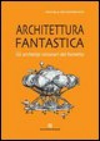 Architettura fantastica. Gli archetipi visionari del fumetto - De Domenico Michela