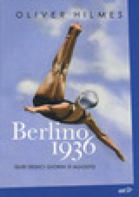 Berlino 1936. Quei sedici giorni d'agosto - Hilmes Oliver