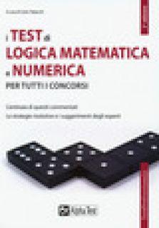 I test di logica matematica e numerica per tutti i concorsi - Tabacchi C. (cur.)