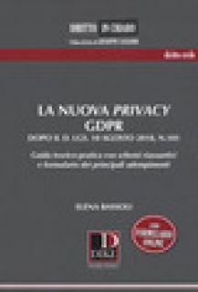 La nuova privacy GDPR dopo il D. lgs. 10 agosto 2018, n.101. Guida teorico-pratica con schemi riassuntivi e formulario dei principali adempimenti - Bassoli Elena