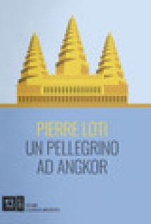 Un pellegrino ad Angkor - Loti Pierre