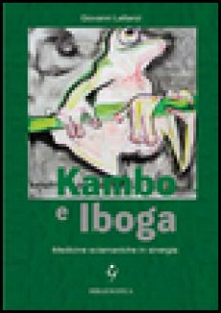 Kambo e Iboga. Medicine sciamaniche in sinergia - Lattanzi Giovanni