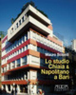 Lo studio Chiaia & Napolitano a Bari. Dal piano Piacentini e Calza-Bini al piano Quaroni - Scionti Mauro