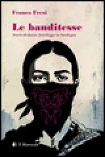 Le banditesse. Storie di donne fuorilegge in Sardegna - Fresi Franco