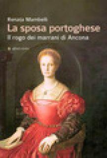 La sposa portoghese. Il rogo dei marrani di Ancona - Mambelli Renata