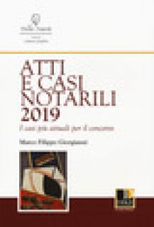 Atti e casi notarili 2019. I casi più attuali per il concorso - Giorgianni Marco Filippo