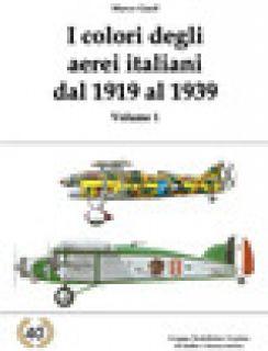 I colori degli aerei italiani dal 1919 al 1939. Ipotesi e certezze. Ediz. illustrata. Vol. 1 - Gueli Marco; Chiste' F. (cur.)