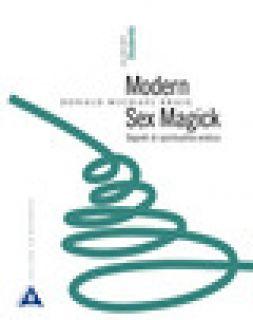 Modern sex magick. Segreti di spiritualità erotica. Vol. 1: Studente - Kraig Donald Michael