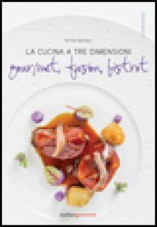 La cucina a tre dimensioni. Gourmet, fusion, bistrot - Brunel Peter