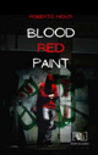 Blood red paint. Ediz. illustrata - Monti Roberto - Horti di Giano