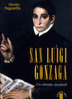 San Luigi Gonzaga. Un ritratto in piedi - Paganella Manlio