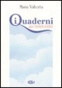 I quaderni del 1945-1950 - Valtorta Maria; Pisani E. (cur.)