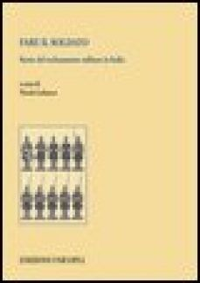 Fare il soldato. Storie del reclutamento militare in Italia - Labanca N. (cur.)