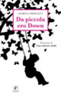 Da piccola ero Down - Piersanti Isabella
