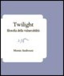 Twilight. Filosofia della vulnerabilità - Andreani Monia - ev Casa Editrice
