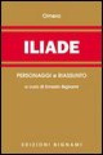 Iliade. Riassunto e personaggi dell'opera - Omero; Bignami E. (cur.)
