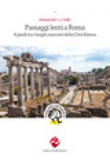 Passaggi lenti a Roma. A piedi tra i luoghi nascosti della Città Eterna - La Ruffa Alessandra