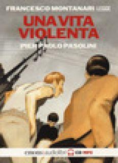 Una vita violenta letta da Francesco Montanari letto da Francesco Montanari. Audiolibro. CD Audio formato MP3 - Pasolini Pier Paolo