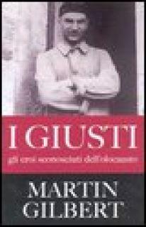 I giusti. Gli eroi sconosciuti dell'olocausto - Gilbert Martin