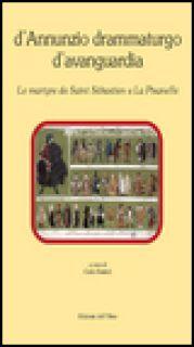 D'Annunzio drammaturgo d'Avanguardia. «Le martyre de Saint Sébastien» «La Pisanelle» - Santoli C. (cur.)