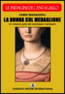 La donna col medaglione. Le indagini del commissario Cantagallo - Marazzoli Fabio
