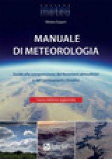 Manuale di meteorologia. Guida alla comprensione dei fenomeni atmosferici e dei cambiamenti climatici - Giuliacci M. (cur.); Giuliacci A. (cur.); Corazzon P. (cur.)