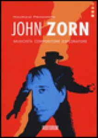 John Zorn. Musicista, compositore, esploratore - Principato Maurizio