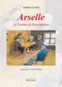 Arselle. Al Fortino di Boccadarno - Corsini Fabiano