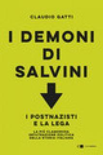 I demoni di Salvini. I postnazisti e la Lega - Gatti Claudio