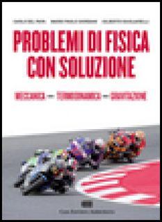 Problemi di fisica con soluzione. Vol. 1 - Del Papa Carlo; Giordani Mario P.; Giugliarelli Gi
