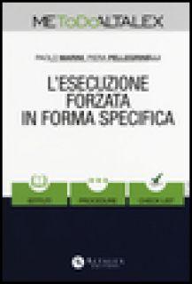 L'esecuzione forzata in forma specifica. Con Contenuto digitale per download e accesso on line - Marini Paolo; Pellegrinelli Piera