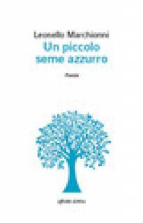 Un piccolo seme azzurro - Marchionni Leonello
