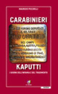 Carabinieri kaputt! I giorni dell'infamia e del tradimento - Piccirilli Maurizio