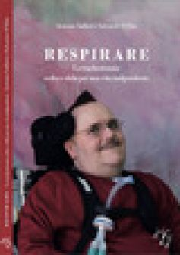 Respirare. La tracheotomia: scelta e sfida per una vita indipendente - Saffioti Antonio; D'Elia Salvatore