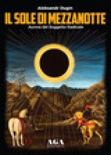 Il sole di mezzanotte. Aurora del soggetto radicale - Dugin Aleksandr - AGA (Cusano Milanino)
