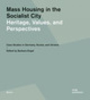 Mass housing in the socialist city. Heritage, values, and perspectives. Case studies in Germany, Russia, and Ukraine - Engel B. (cur.)