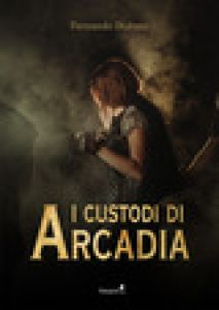 I custodi di Arcadia - Stufano Fernando