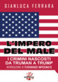 L'impero del male. I crimini nascosti da Truman a Trump - Ferrara Gianluca