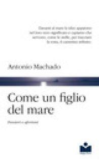 Come un figlio del mare. Pensieri e aforismi - Machado Antonio; Bernuzzi G. (cur.)