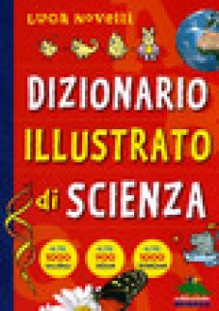 Dizionario illustrato di scienza - Novelli Luca