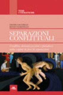 Separazioni conflittuali. Conflitto, demonizzazione e paradossi nella coppia in fase di separazione - Sacchelli Davide; Marinello Renzo