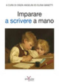 Imparare a scrivere a mano - Angeletti C. (cur.); Manetti E. (cur.)