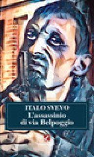 L'assassinio di via Belpoggio - Svevo Italo