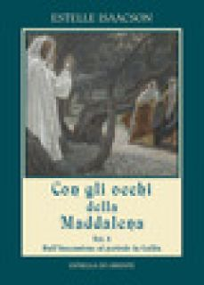 Con gli occhi della Maddalena. Vol. 3: Dall'Ascensione al periodo in Gallia - Isaacson Estelle; Messina M. (cur.)