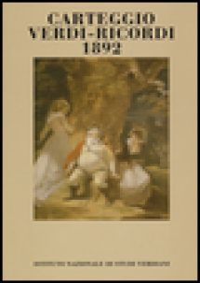 Carteggio Verdi-Ricordi 1892 - Verdi Giuseppe; Ricordi Giulio; De Cicco D. (cur.)