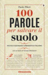 100 parole per salvare il suolo. Piccolo dizionario urbanistico-italiano - Pileri Paolo