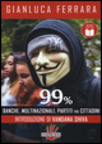 99%. Banche, multinazionali, partiti vs cittadini - Ferrara Gianluca