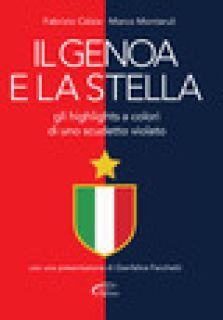 Il Genoa e la stella. Gli highlights a colori di uno scudetto violato - Calzia Fabrizio