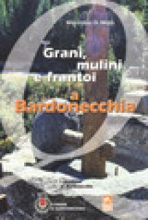 Grani, mulini e frantoi a Bardonecchia - Di Maio Marziano