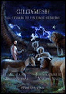 Gilgamesh. La storia di un eroe sumero - Bertoli Marco